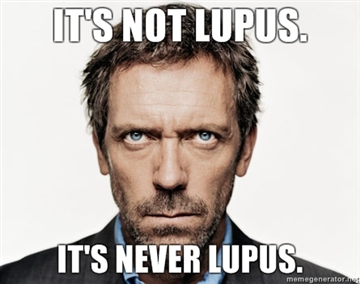 Its not lupus Its never lupus