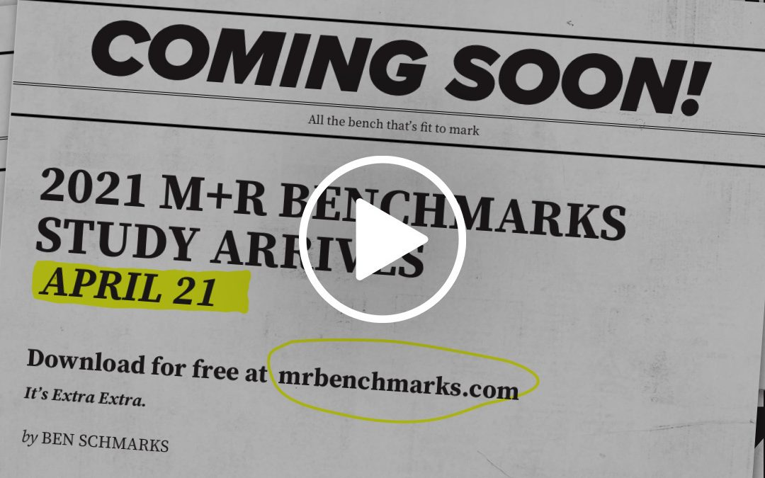 BREAKING NEWS: The 2021 M+R Benchmarks Study arrives 4/21